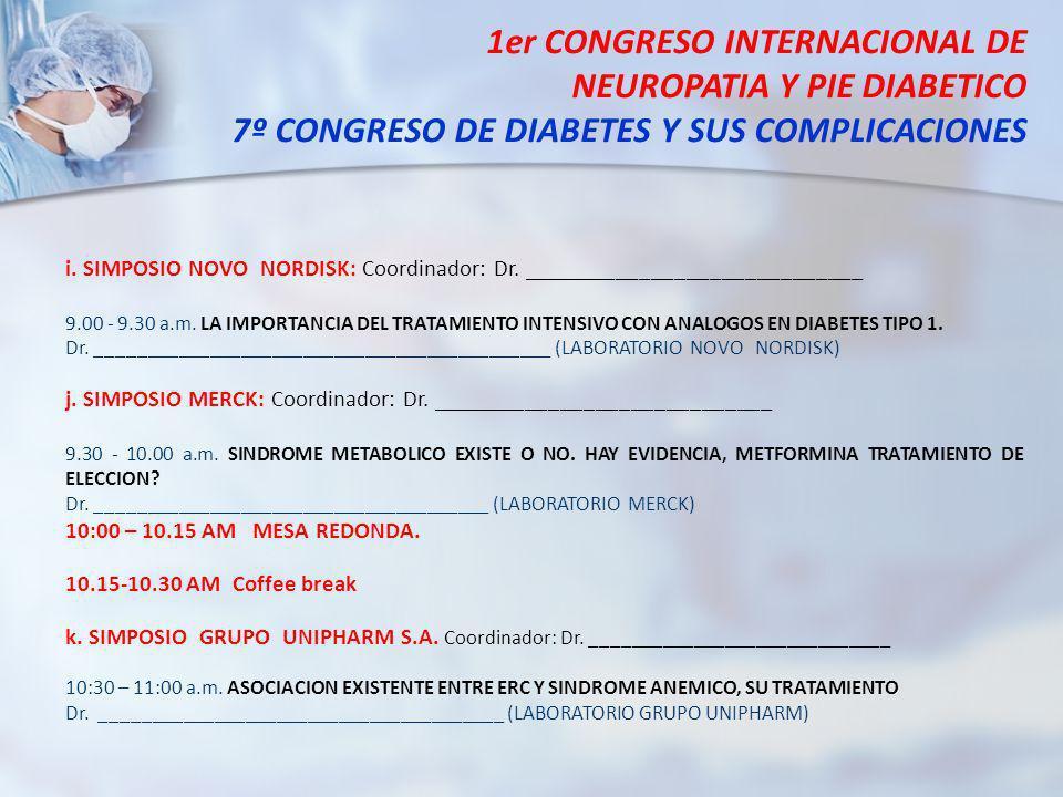1er CONGRESO INTERNACIONAL DE NEUROPATIA Y PIE DIABETICO 7º CONGRESO DE DIABETES Y SUS COMPLICACIONES i. SIMPOSIO NOVO NORDISK: Coordinador: Dr. _____
