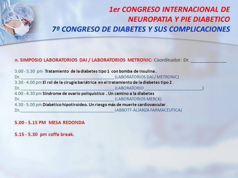 1er CONGRESO INTERNACIONAL DE NEUROPATIA Y PIE DIABETICO 7º CONGRESO DE DIABETES Y SUS COMPLICACIONES n. SIMPOSIO LABORATORIOS DAI / LABORATORIOS METR