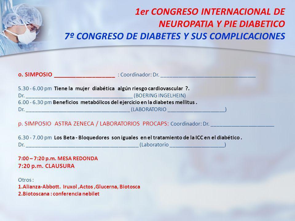 1er CONGRESO INTERNACIONAL DE NEUROPATIA Y PIE DIABETICO 7º CONGRESO DE DIABETES Y SUS COMPLICACIONES o. SIMPOSIO ___________________ : Coordinador: D