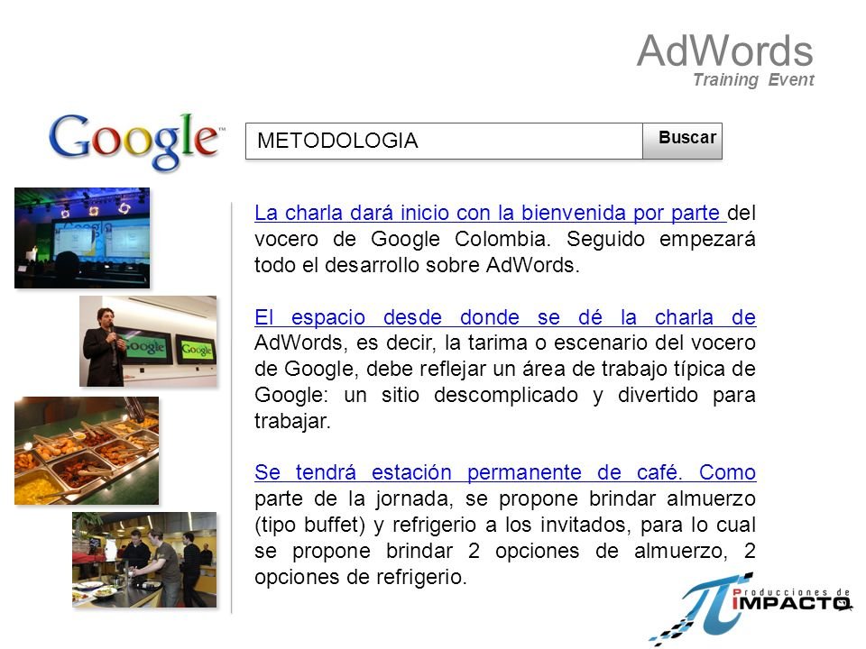 La charla dará inicio con la bienvenida por parte del vocero de Google Colombia. Seguido empezará todo el desarrollo sobre AdWords. El espacio desde d