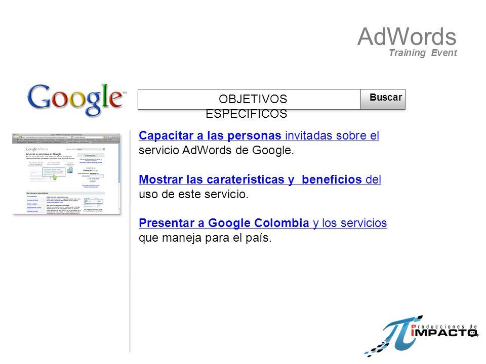 Capacitar a las personas invitadas sobre el servicio AdWords de Google. Mostrar las caraterísticas y beneficios del uso de este servicio. Presentar a