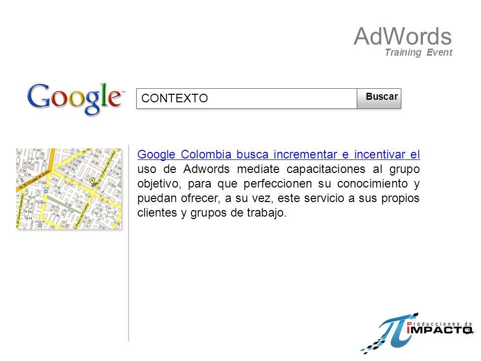 Google Colombia busca incrementar e incentivar el uso de Adwords mediate capacitaciones al grupo objetivo, para que perfeccionen su conocimiento y puedan ofrecer, a su vez, este servicio a sus propios clientes y grupos de trabajo.