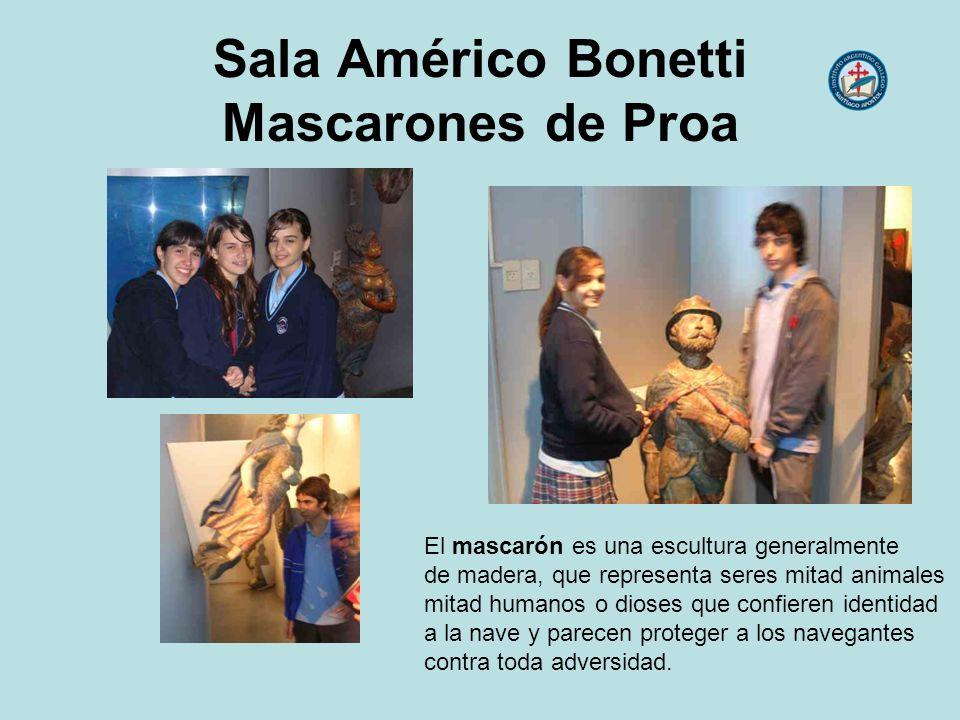 Sala Américo Bonetti Mascarones de Proa El mascarón es una escultura generalmente de madera, que representa seres mitad animales mitad humanos o diose
