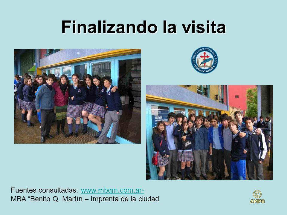 Finalizando la visita Fuentes consultadas: www.mbqm.com.ar-www.mbqm.com.ar- MBA Benito Q. Martín – Imprenta de la ciudad