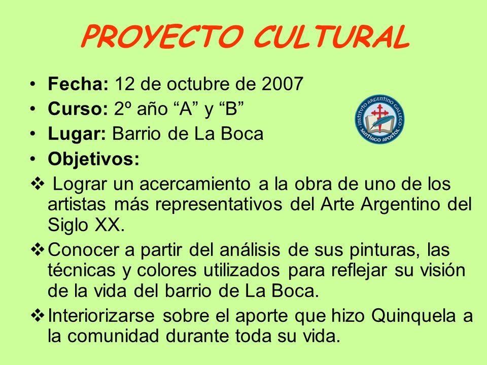 PROYECTO CULTURAL Fecha: 12 de octubre de 2007 Curso: 2º año A y B Lugar: Barrio de La Boca Objetivos: Lograr un acercamiento a la obra de uno de los