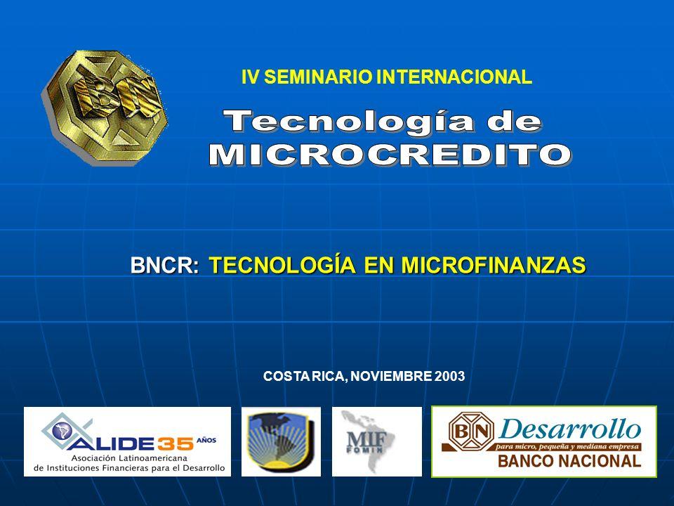 IV SEMINARIO INTERNACIONAL BNCR: TECNOLOGÍA EN MICROFINANZAS COSTA RICA, NOVIEMBRE 2003
