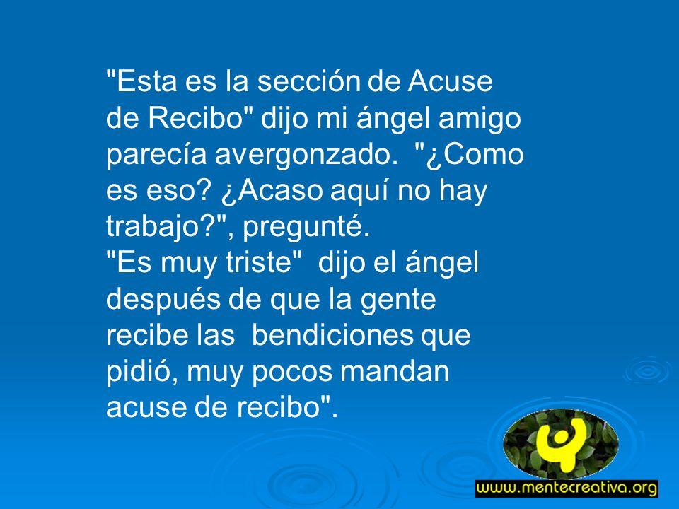 Esta es la sección de Acuse de Recibo dijo mi ángel amigo parecía avergonzado.