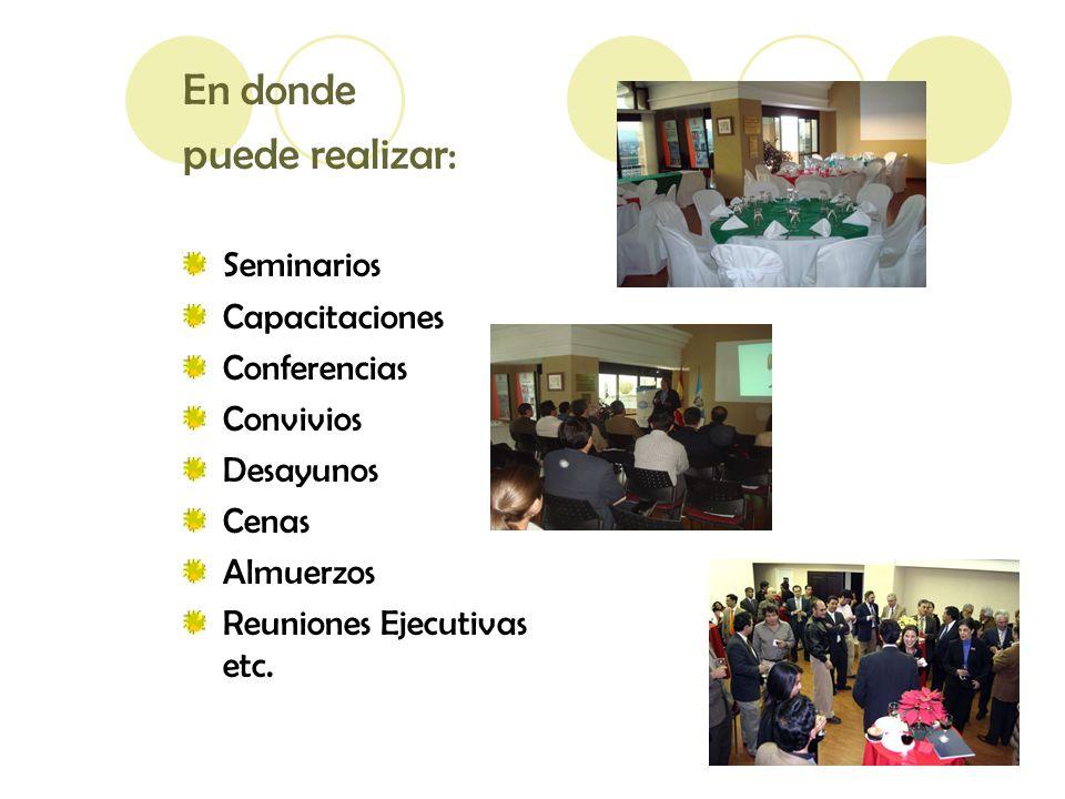 En donde puede realizar: Seminarios Capacitaciones Conferencias Convivios Desayunos Cenas Almuerzos Reuniones Ejecutivas etc.