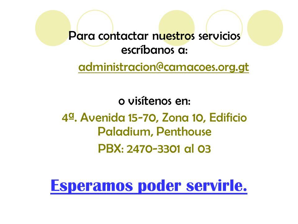 Para contactar nuestros servicios escríbanos a: administracion@camacoes.org.gt o visítenos en: 4ª.