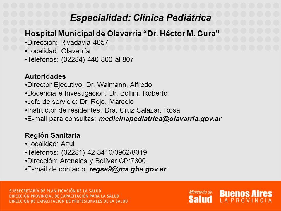 Especialidad: Clínica Pediátrica Hospital Municipal de Olavarría Dr. Héctor M. Cura Dirección: Rivadavia 4057 Localidad: Olavarría Teléfonos: (02284)