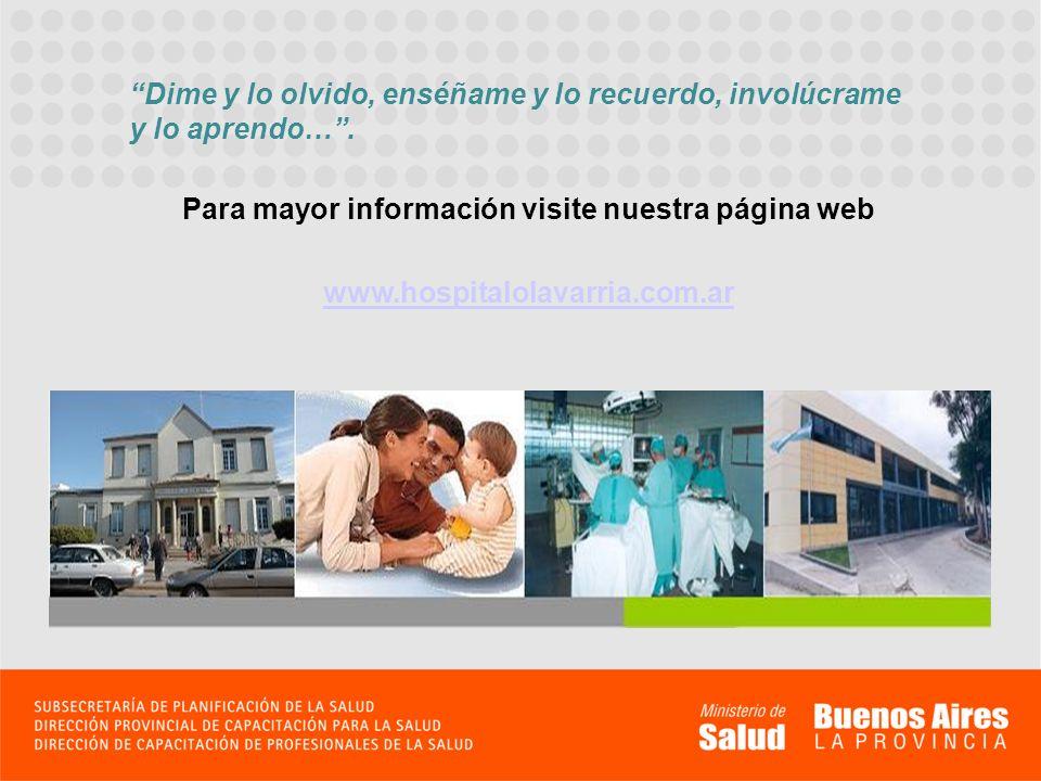 Para mayor información visite nuestra página web www.hospitalolavarria.com.ar Dime y lo olvido, enséñame y lo recuerdo, involúcrame y lo aprendo….