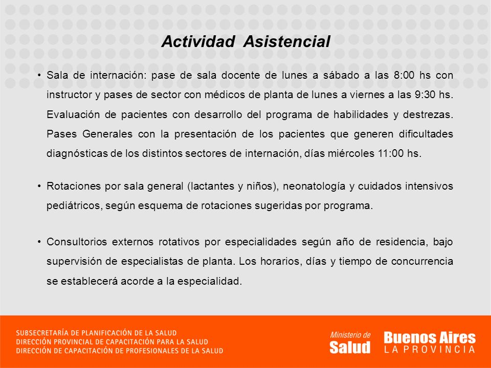 Actividad Asistencial Sala de internación: pase de sala docente de lunes a sábado a las 8:00 hs con instructor y pases de sector con médicos de planta