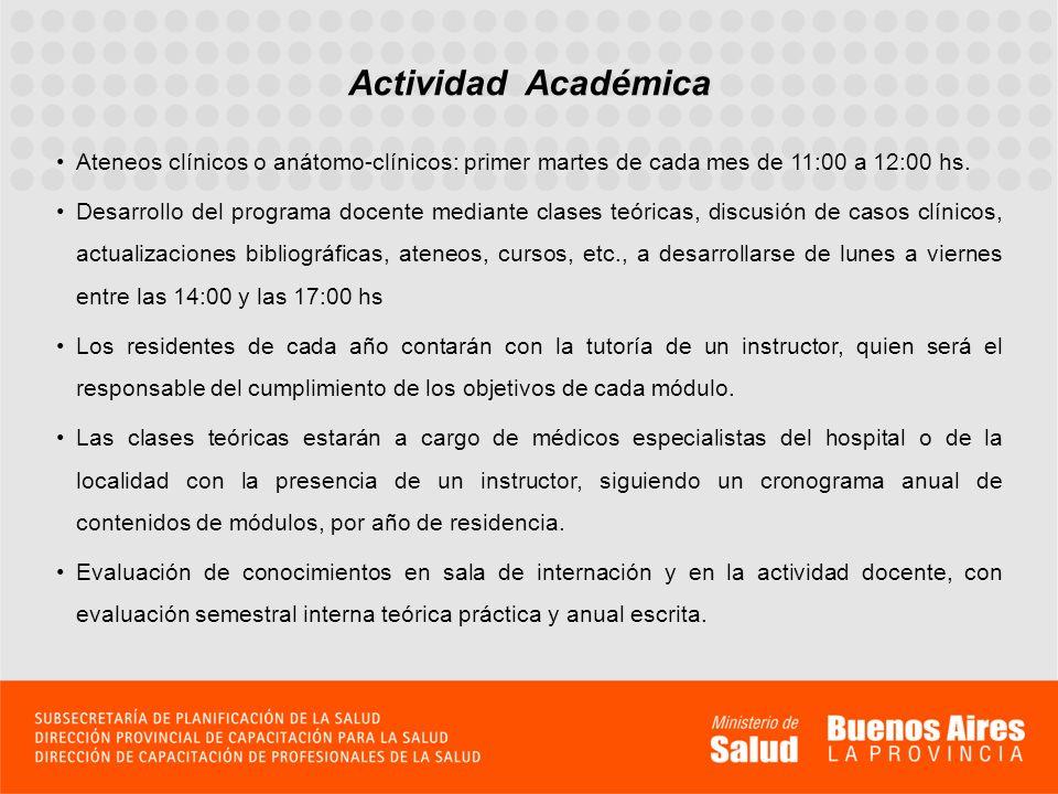 Actividad Académica Ateneos clínicos o anátomo-clínicos: primer martes de cada mes de 11:00 a 12:00 hs. Desarrollo del programa docente mediante clase
