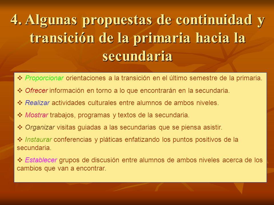 4. Algunas propuestas de continuidad y transición de la primaria hacia la secundaria Proporcionar orientaciones a la transición en el último semestre