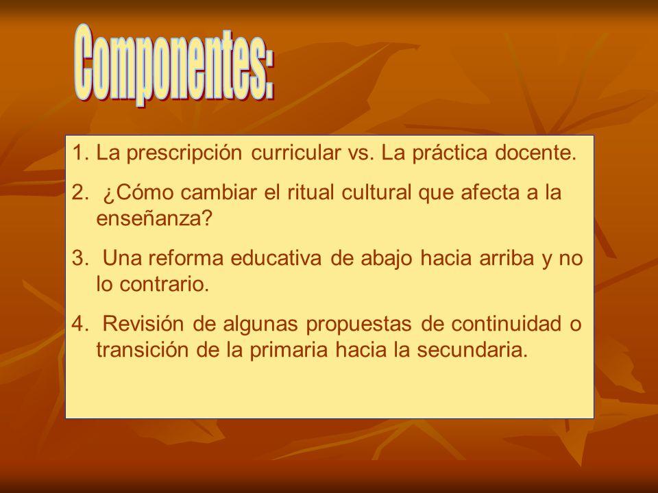 1.La prescripción curricular vs. La práctica docente. 2. ¿Cómo cambiar el ritual cultural que afecta a la enseñanza? 3. Una reforma educativa de abajo