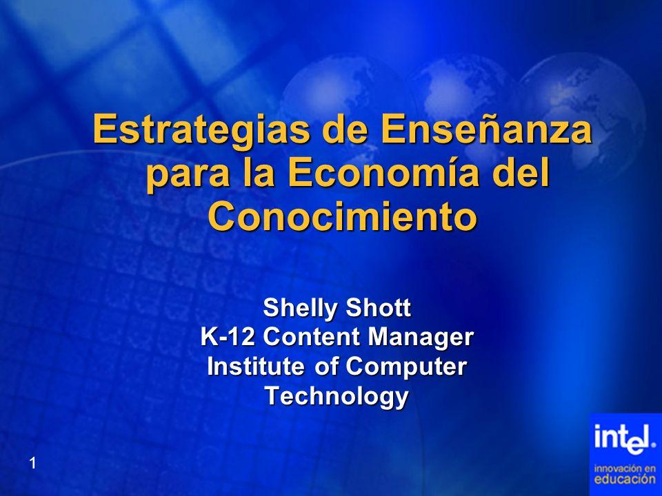 Estrategias de Enseñanza para la Economía del Conocimiento Shelly Shott K-12 Content Manager Institute of Computer Technology 1