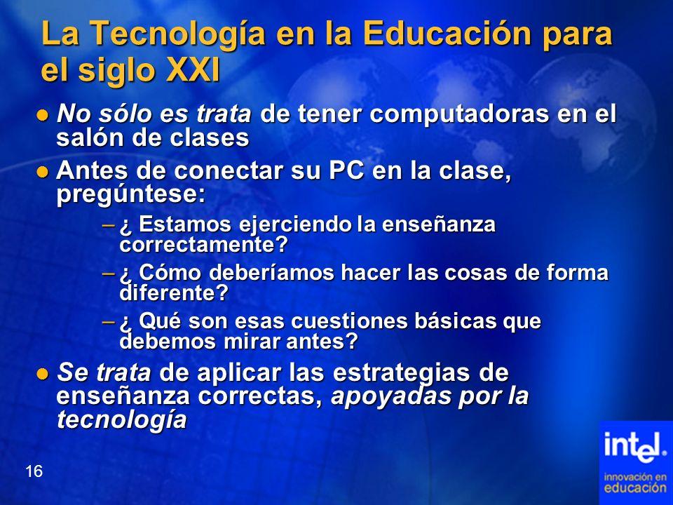 La Tecnología en la Educación para el siglo XXI No sólo es trata de tener computadoras en el salón de clases No sólo es trata de tener computadoras en