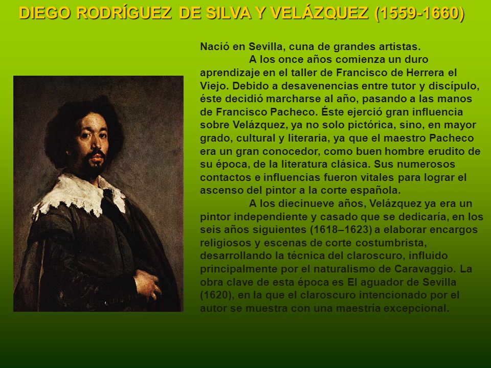 DIEGO RODRÍGUEZ DE SILVA Y VELÁZQUEZ (1559-1660) Nació en Sevilla, cuna de grandes artistas.