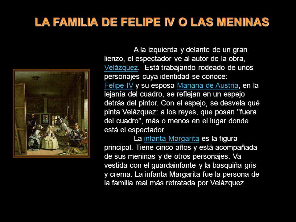 LA FAMILIA DE FELIPE IV O LAS MENINAS A la izquierda y delante de un gran lienzo, el espectador ve al autor de la obra, Velázquez.