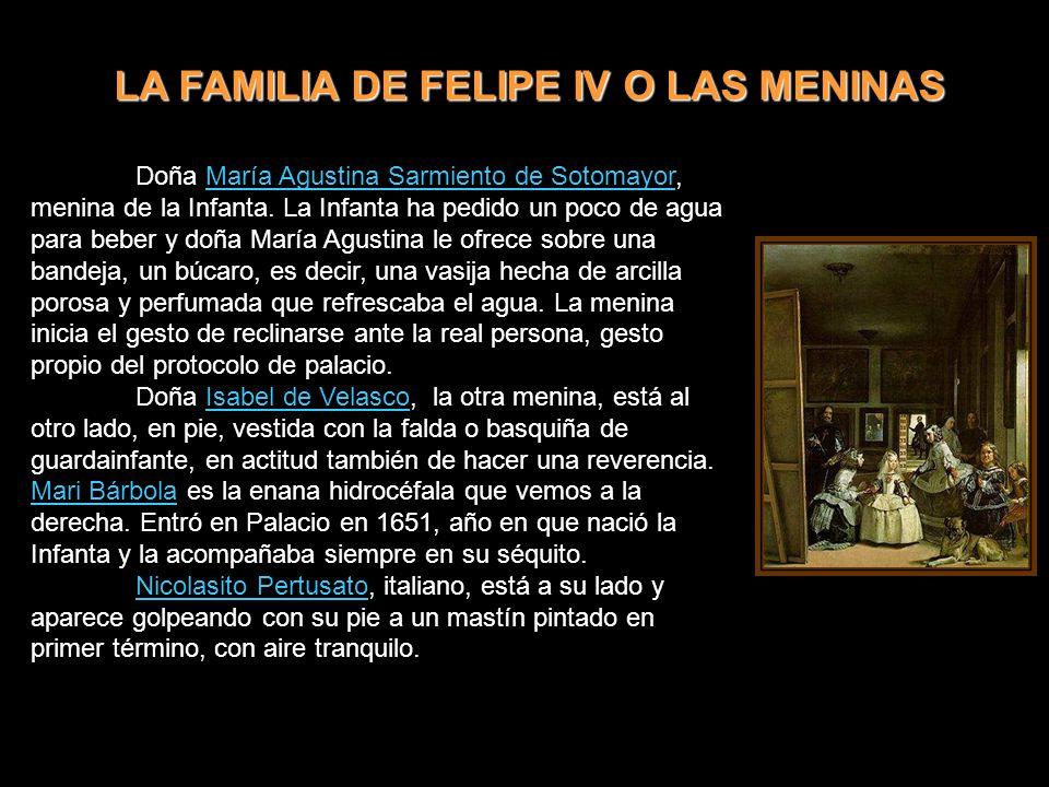 LA FAMILIA DE FELIPE IV O LAS MENINAS Doña María Agustina Sarmiento de Sotomayor, menina de la Infanta.