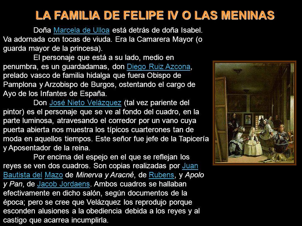 LA FAMILIA DE FELIPE IV O LAS MENINAS Doña Marcela de Ulloa está detrás de doña Isabel.