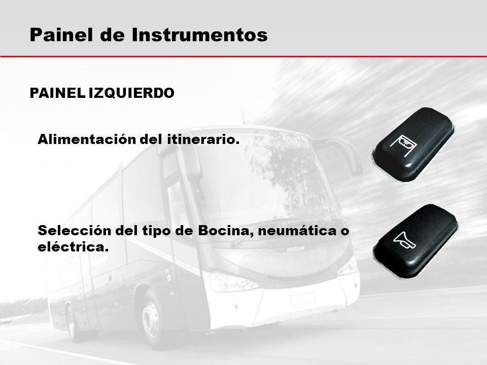 Painel de Instrumentos Alimentación del itinerario. PAINEL IZQUIERDO Selección del tipo de Bocina, neumática o eléctrica.