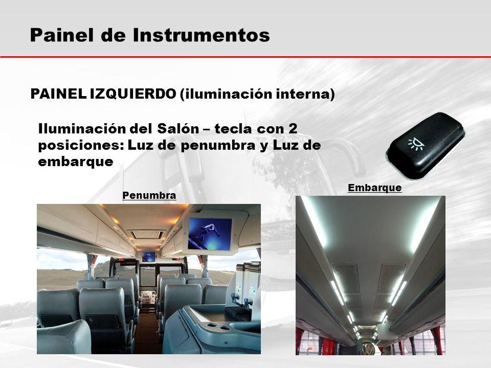 Painel de Instrumentos Iluminación del Salón – tecla con 2 posiciones: Luz de penumbra y Luz de embarque PAINEL IZQUIERDO (iluminación interna) Penumbra Embarque
