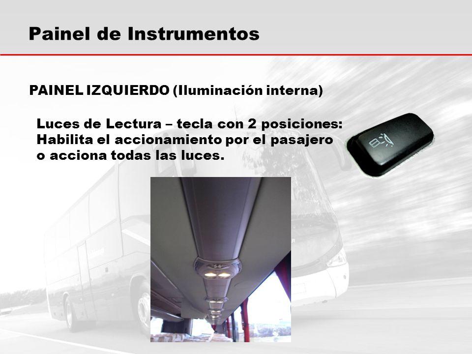 Painel de Instrumentos PAINEL IZQUIERDO (Iluminación interna) Luces de Lectura – tecla con 2 posiciones: Habilita el accionamiento por el pasajero o a
