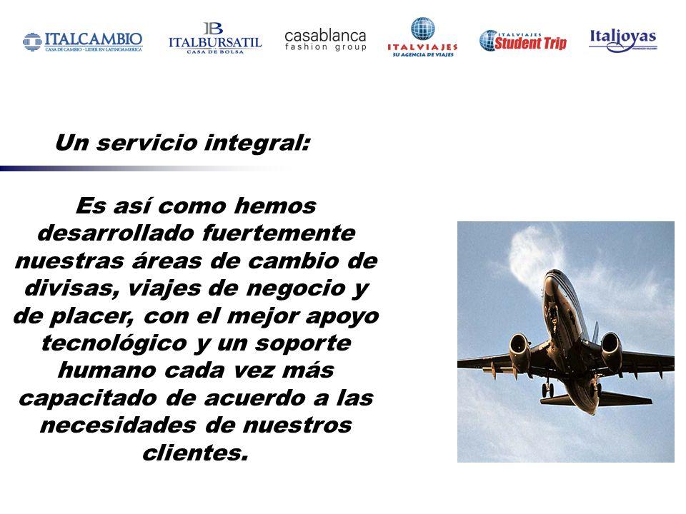 Un servicio integral: Es así como hemos desarrollado fuertemente nuestras áreas de cambio de divisas, viajes de negocio y de placer, con el mejor apoy