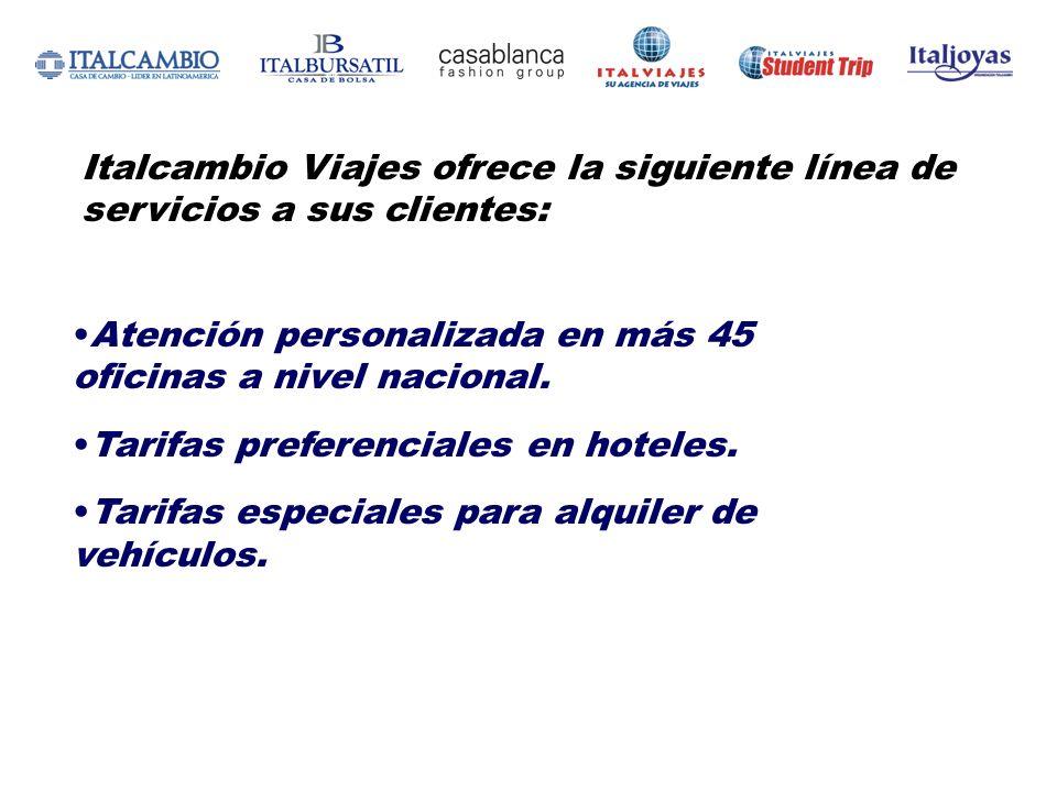 Italcambio Viajes ofrece la siguiente línea de servicios a sus clientes: Atención personalizada en más 45 oficinas a nivel nacional. Tarifas preferenc