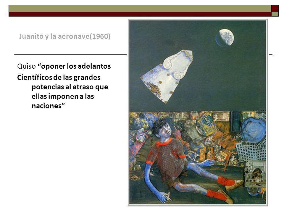 Juanito y la aeronave(1960) Quiso oponer los adelantos Científicos de las grandes potencias al atraso que ellas imponen a las naciones