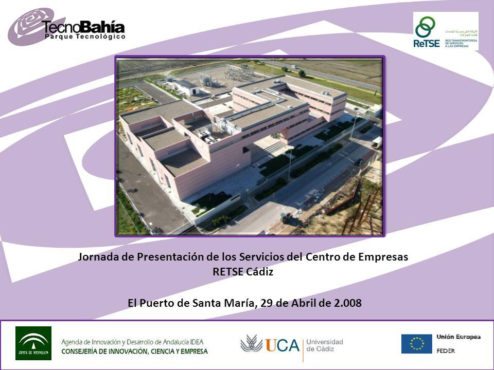 El Puerto de Santa María, 29 de Abril de 2.008 Jornada de Presentación de los Servicios del Centro de Empresas RETSE Cádiz