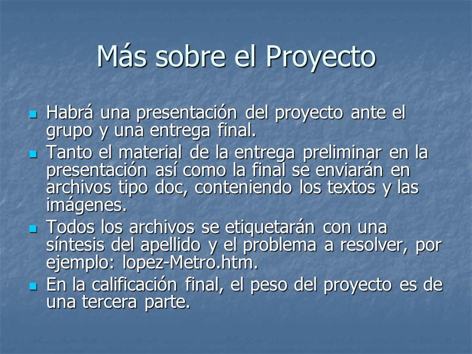 Más sobre el Proyecto Habrá una presentación del proyecto ante el grupo y una entrega final. Habrá una presentación del proyecto ante el grupo y una e