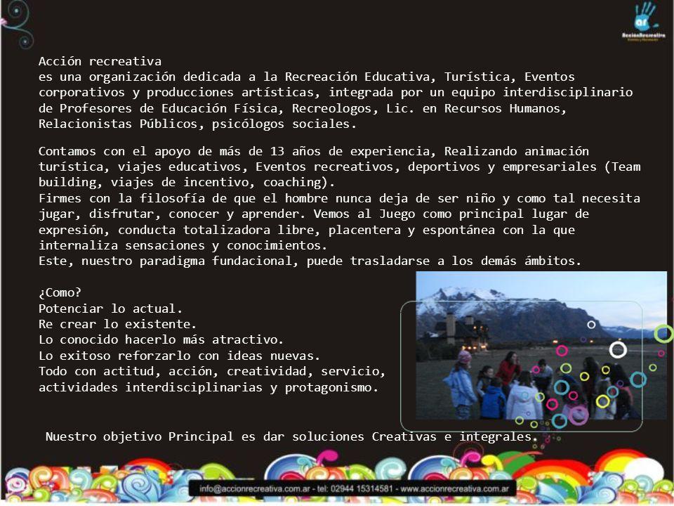 Acción recreativa es una organización dedicada a la Recreación Educativa, Turística, Eventos corporativos y producciones artísticas, integrada por un equipo interdisciplinario de Profesores de Educación Física, Recreologos, Lic.