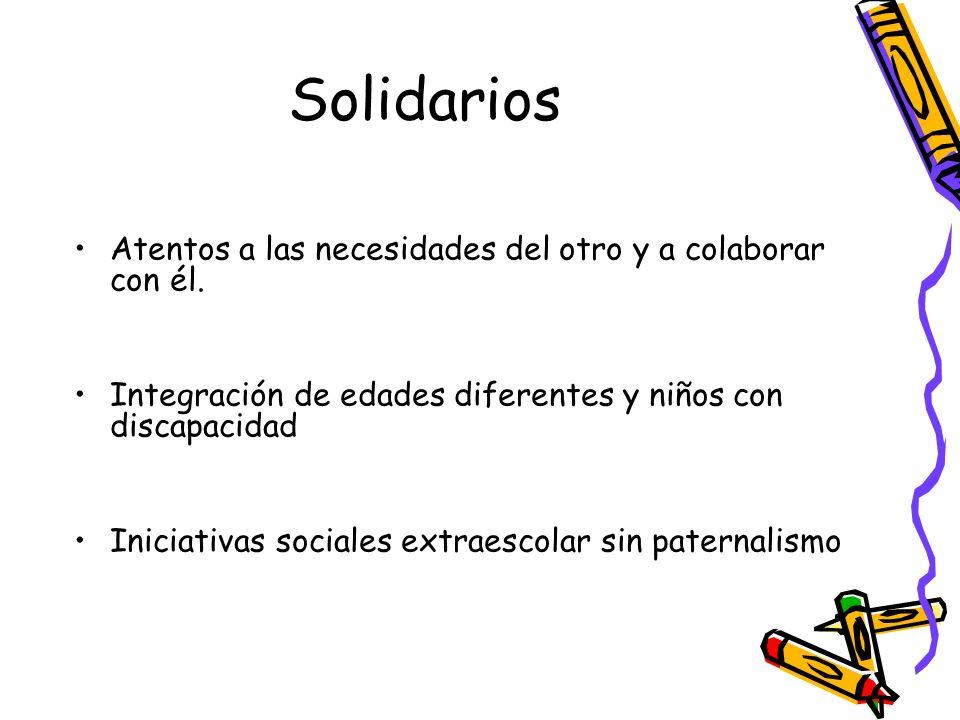 Solidarios Atentos a las necesidades del otro y a colaborar con él. Integración de edades diferentes y niños con discapacidad Iniciativas sociales ext