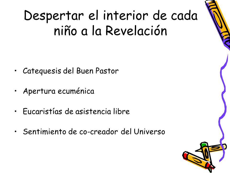 Despertar el interior de cada niño a la Revelación Catequesis del Buen Pastor Apertura ecuménica Eucaristías de asistencia libre Sentimiento de co-cre