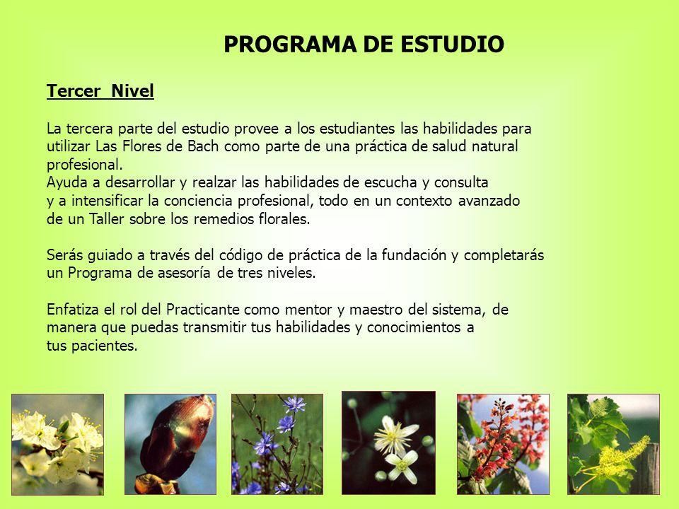 PROGRAMA DE ESTUDIO Tercer Nivel La tercera parte del estudio provee a los estudiantes las habilidades para utilizar Las Flores de Bach como parte de una práctica de salud natural profesional.