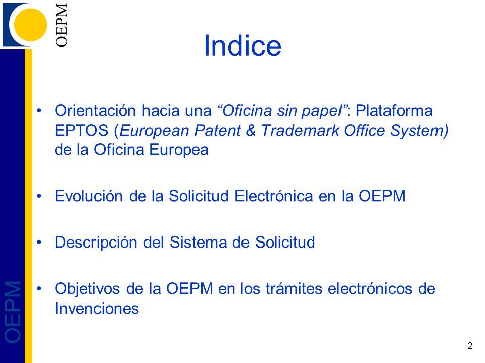 2 OEPM Indice Orientación hacia una Oficina sin papel: Plataforma EPTOS (European Patent & Trademark Office System) de la Oficina Europea Evolución de