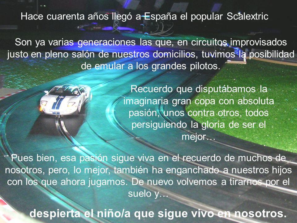 Hace cuarenta años llegó a España el popular Scalextric Son ya varias generaciones las que, en circuitos improvisados justo en pleno salón de nuestros domicilios, tuvimos la posibilidad de emular a los grandes pilotos.