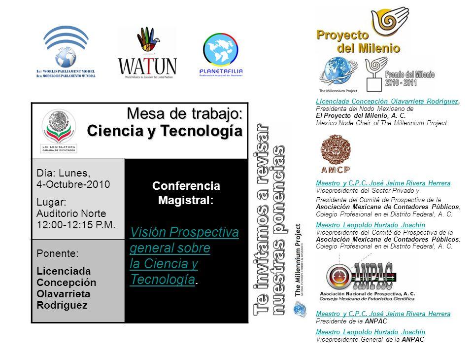 Mesa de trabajo: Ciencia y Tecnología Día: Lunes, 4-Octubre-2010 Lugar: Auditorio Norte 12:00-12:15 P.M. Conferencia Magistral: Visión Prospectiva gen