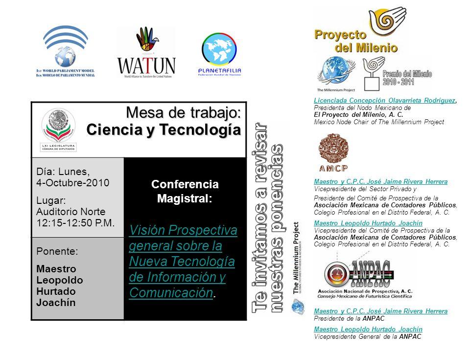Mesa de trabajo: Ciencia y Tecnología Día: Lunes, 4-Octubre-2010 Lugar: Auditorio Norte 12:15-12:50 P.M. Conferencia Magistral: Visión Prospectiva gen