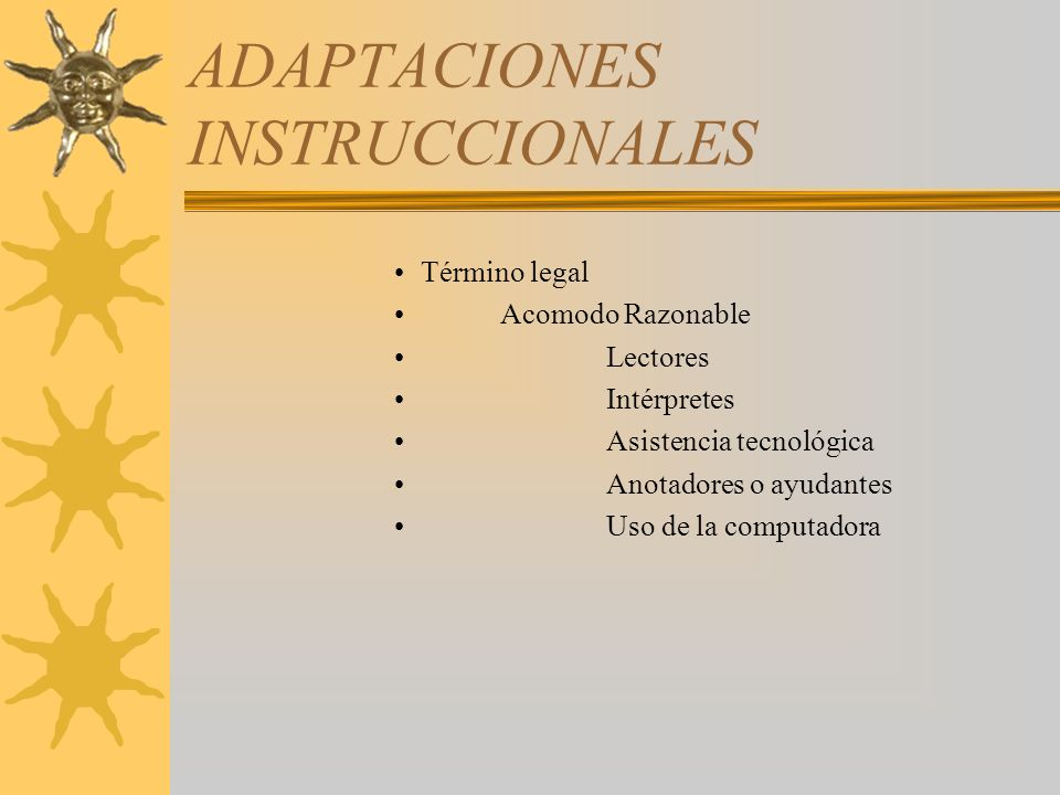 ADAPTACIONES INSTRUCCIONALES Término legal Acomodo Razonable Lectores Intérpretes Asistencia tecnológica Anotadores o ayudantes Uso de la computadora