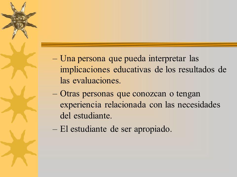 –Una persona que pueda interpretar las implicaciones educativas de los resultados de las evaluaciones.