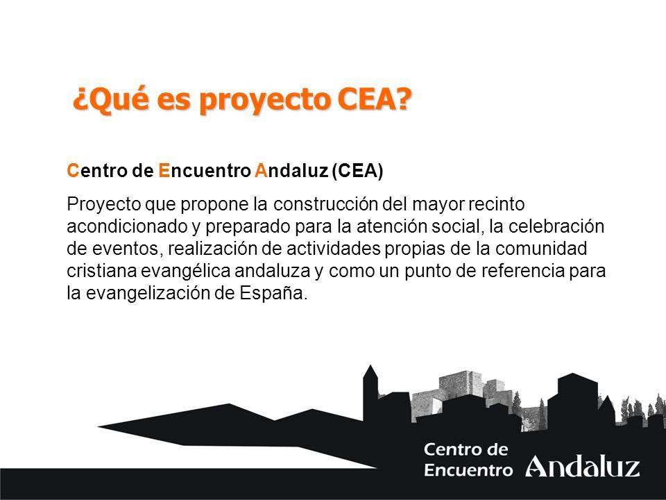 ¿Qué es proyecto CEA? Centro de Encuentro Andaluz (CEA) Proyecto que propone la construcción del mayor recinto acondicionado y preparado para la atenc