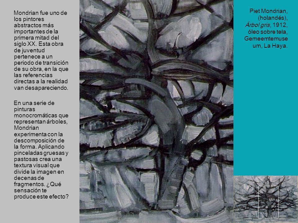 Piet Mondrian, (holandés), Árbol gris, 1912, óleo sobre tela, Gemeemtemuse um, La Haya. Mondrian fue uno de los pintores abstractos más importantes de