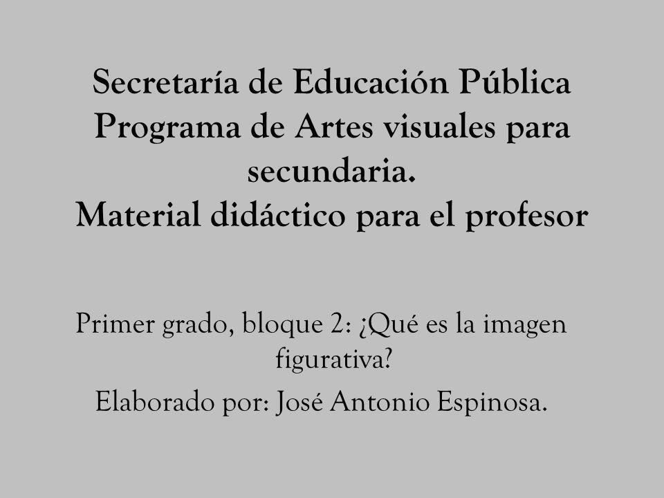 Secretaría de Educación Pública Programa de Artes visuales para secundaria. Material didáctico para el profesor Primer grado, bloque 2: ¿Qué es la ima