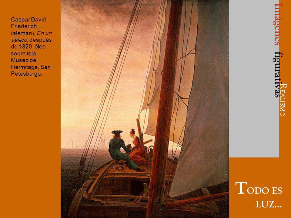 Caspar David Friederich, (alemán), En un velero, después de 1820, óleo sobre tela, Museo del Hermitage, San Petesburgo. T ODO ES LUZ... Imágenes figur