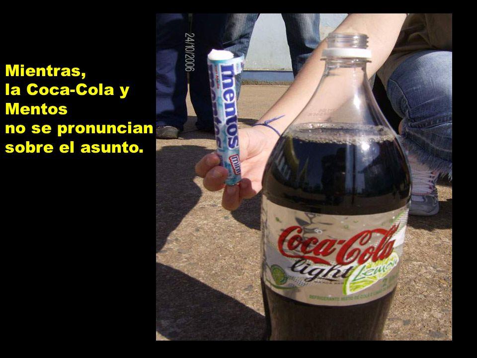 Mientras, la Coca-Cola y Mentos no se pronuncian sobre el asunto.