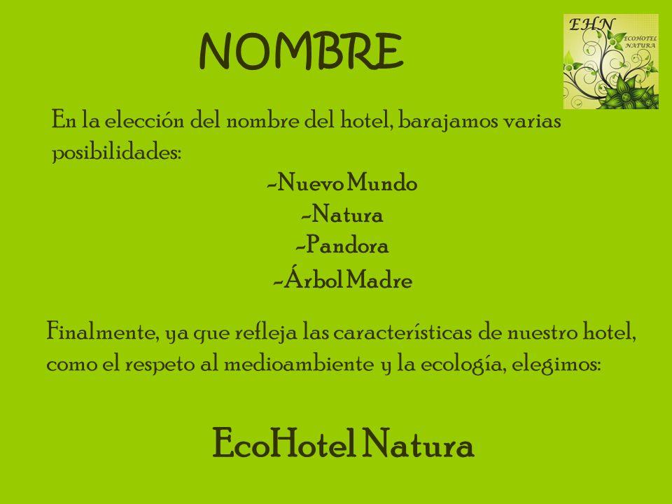 NOMBRE En la elección del nombre del hotel, barajamos varias posibilidades: -Nuevo Mundo -Natura -Pandora -Árbol Madre Finalmente, ya que refleja las