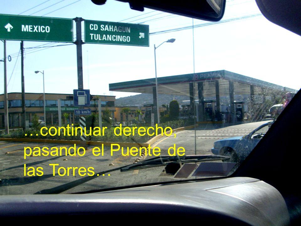 …continuar derecho, pasando el Puente de las Torres…